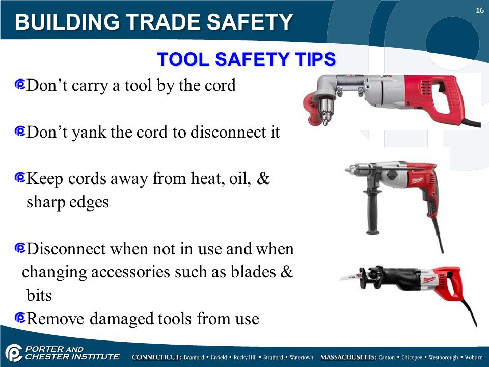 BUILDING TRADE SAFETY TOOL SAFETY TIPS Don't carry a tool by the cord