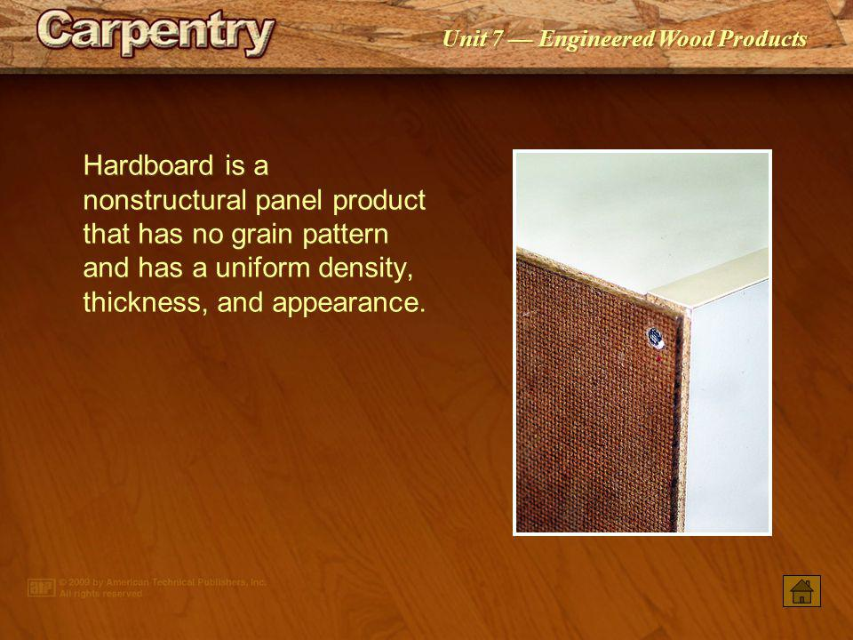 Hardboard is a nonstructural panel product that has no grain pattern and has a uniform density, thickness, and appearance.