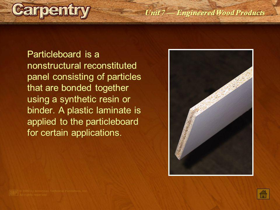 Particleboard is a nonstructural reconstituted panel consisting of particles that are bonded together using a synthetic resin or binder. A plastic laminate is applied to the particleboard for certain applications.