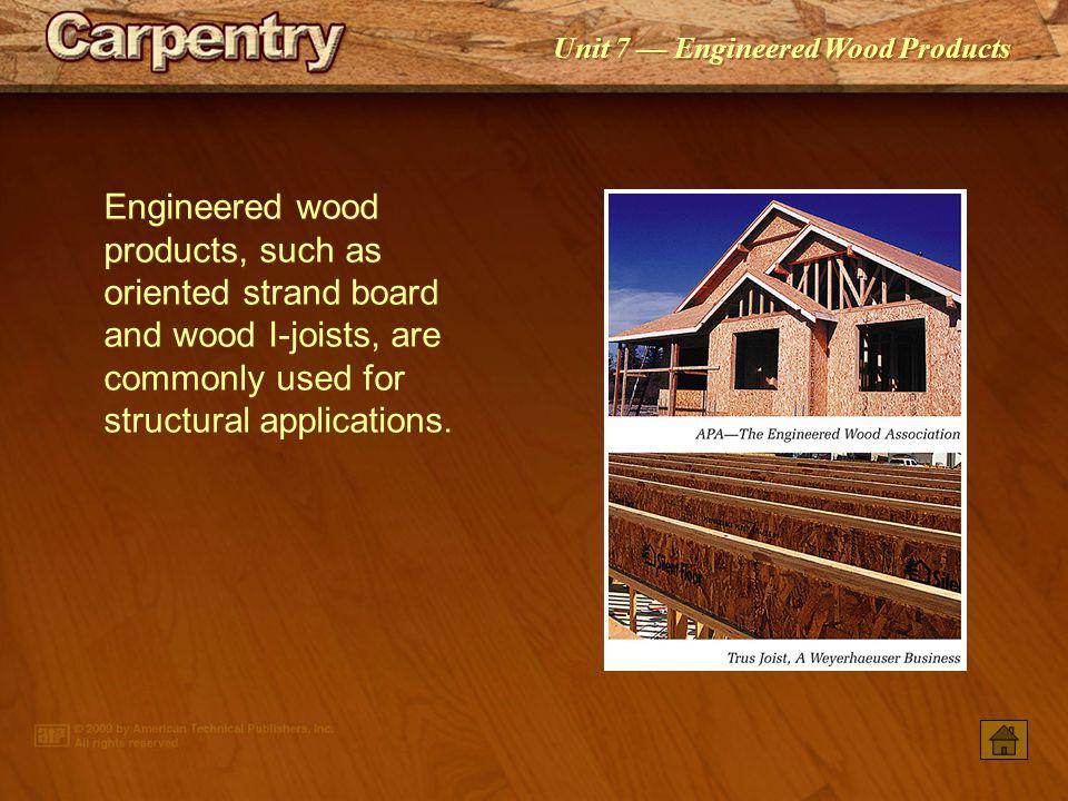 Engineered wood products, such as oriented strand board and wood I-joists, are commonly used for structural applications.