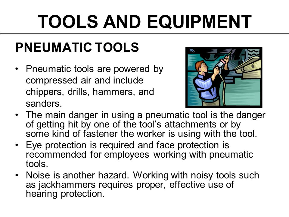 TOOLS AND EQUIPMENT PNEUMATIC TOOLS Pneumatic tools are powered by