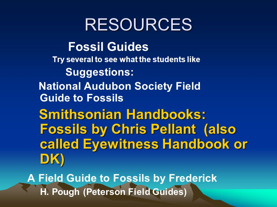 RESOURCES Fossil Guides. Try several to see what the students like. Suggestions: National Audubon Society Field Guide to Fossils.