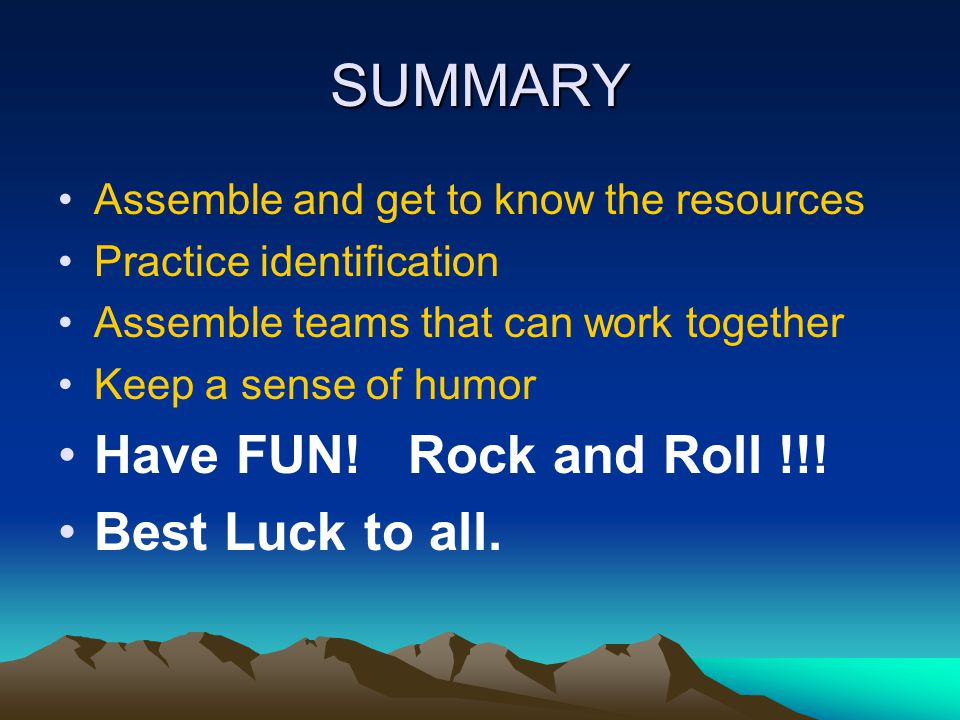SUMMARY Have FUN! Rock and Roll !!! Best Luck to all.