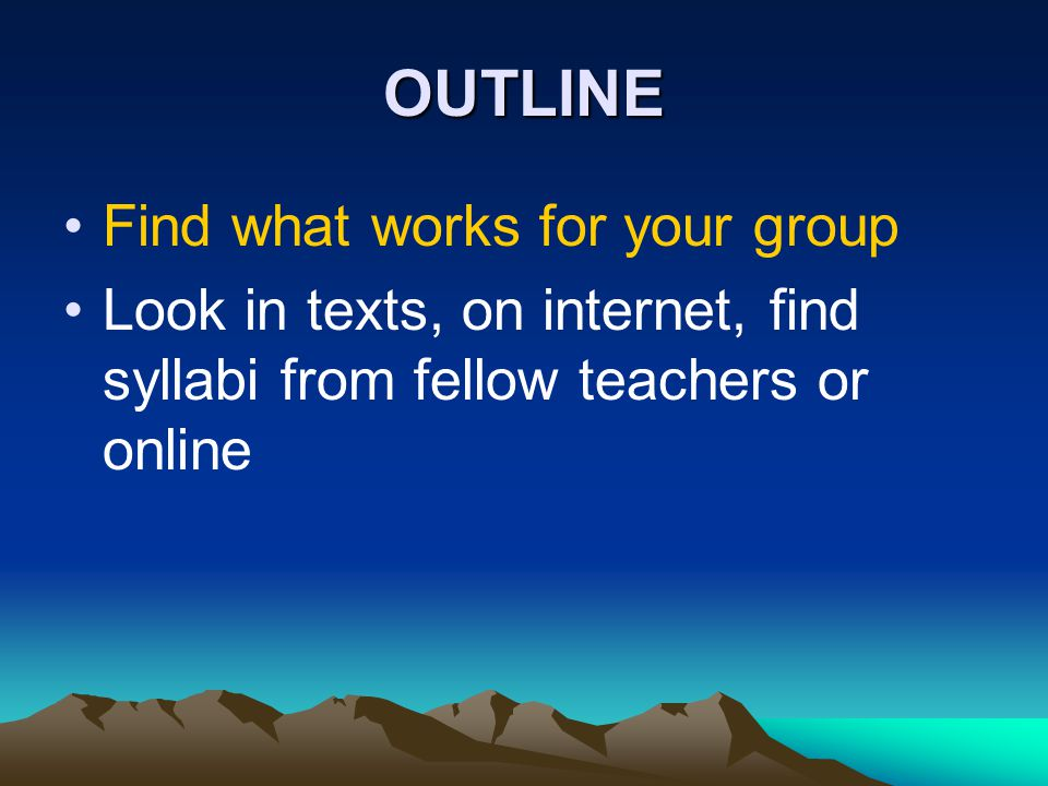 OUTLINE Find what works for your group