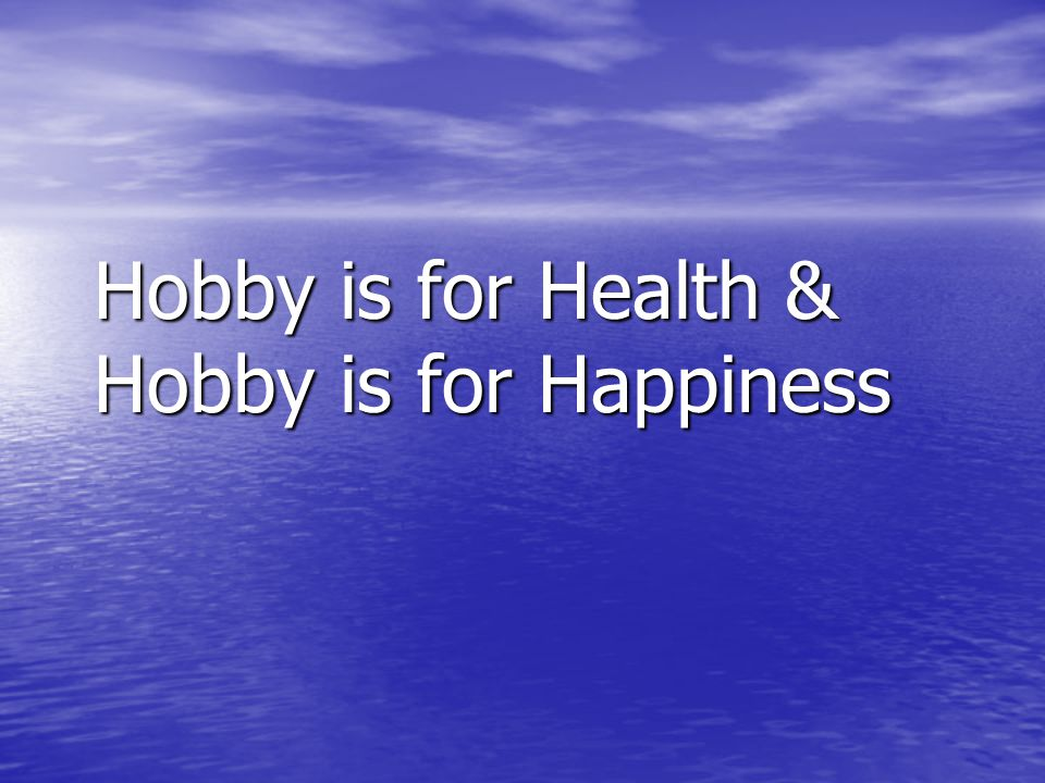 Hobby is for Health & Hobby is for Happiness