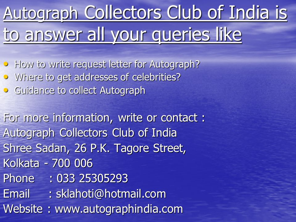 Autograph Collectors Club of India is to answer all your queries like