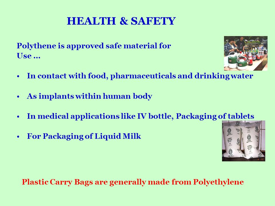 HEALTH & SAFETY Polythene is approved safe material for Use …