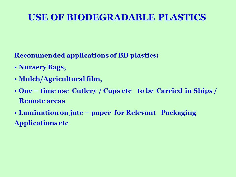 USE OF BIODEGRADABLE PLASTICS