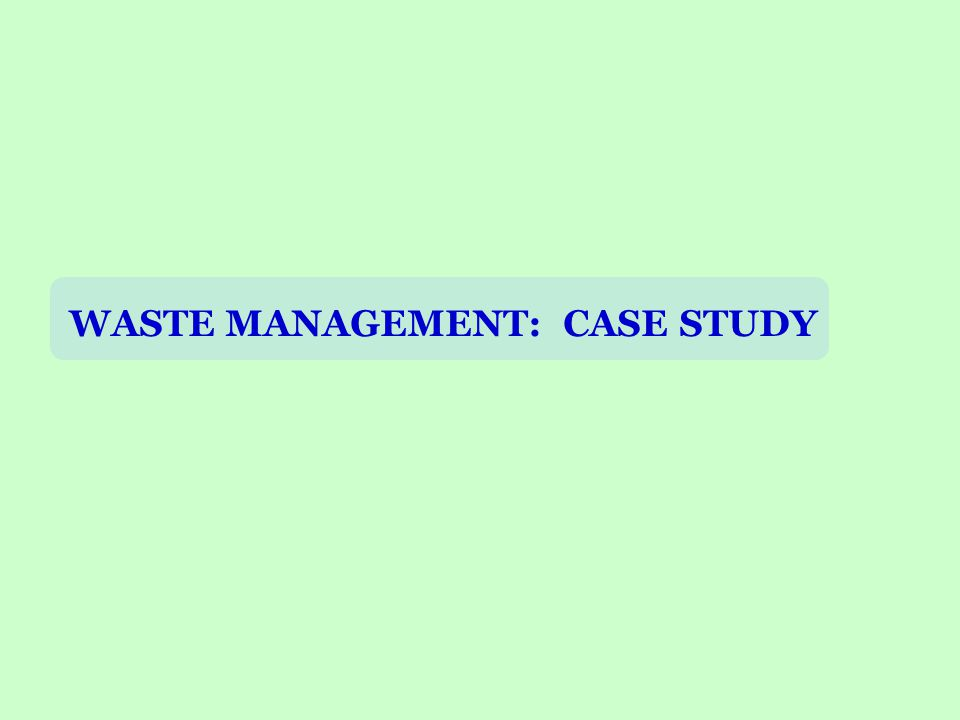 WASTE MANAGEMENT: CASE STUDY