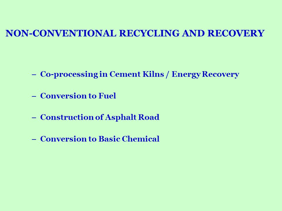 NON-CONVENTIONAL RECYCLING AND RECOVERY