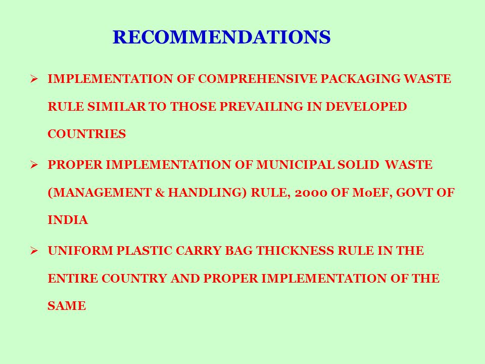 RECOMMENDATIONS IMPLEMENTATION OF COMPREHENSIVE PACKAGING WASTE RULE SIMILAR TO THOSE PREVAILING IN DEVELOPED COUNTRIES.