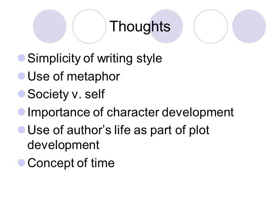 Thoughts Simplicity of writing style Use of metaphor Society v. self