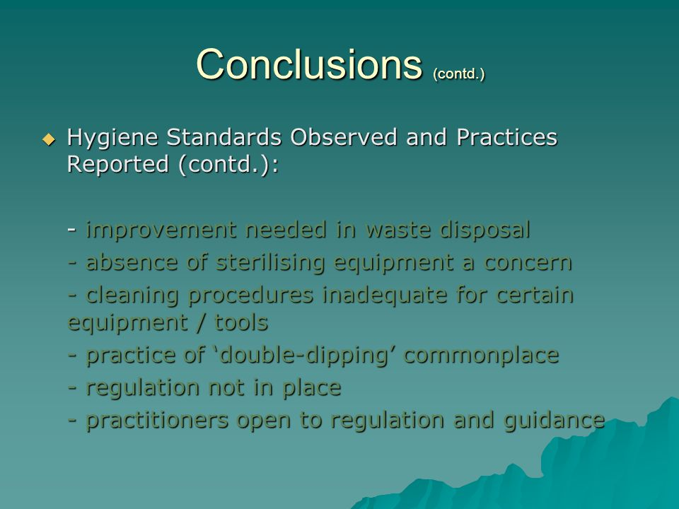 Conclusions (contd.) Hygiene Standards Observed and Practices Reported (contd.): - improvement needed in waste disposal.