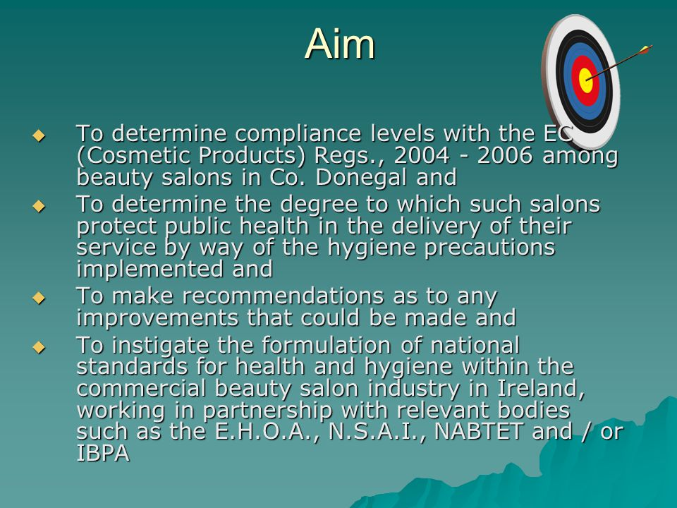 Aim To determine compliance levels with the EC (Cosmetic Products) Regs., 2004 - 2006 among beauty salons in Co. Donegal and.