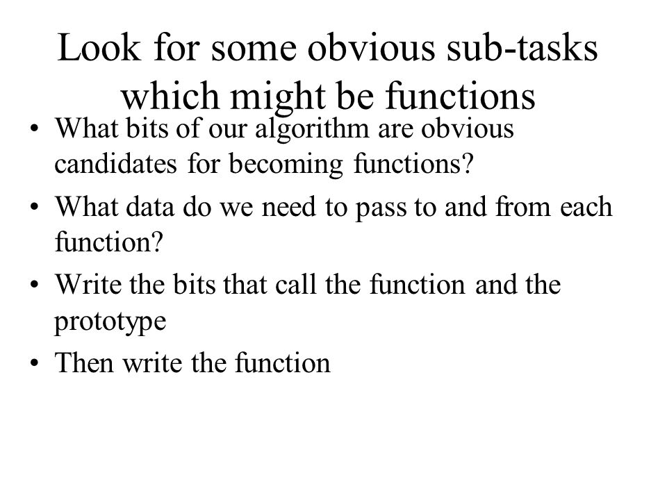 Look for some obvious sub-tasks which might be functions