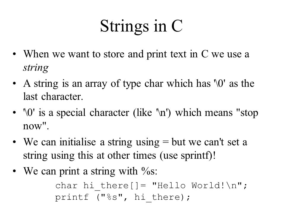 Strings in C When we want to store and print text in C we use a string
