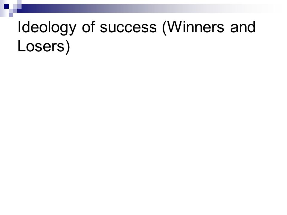 Ideology of success (Winners and Losers)