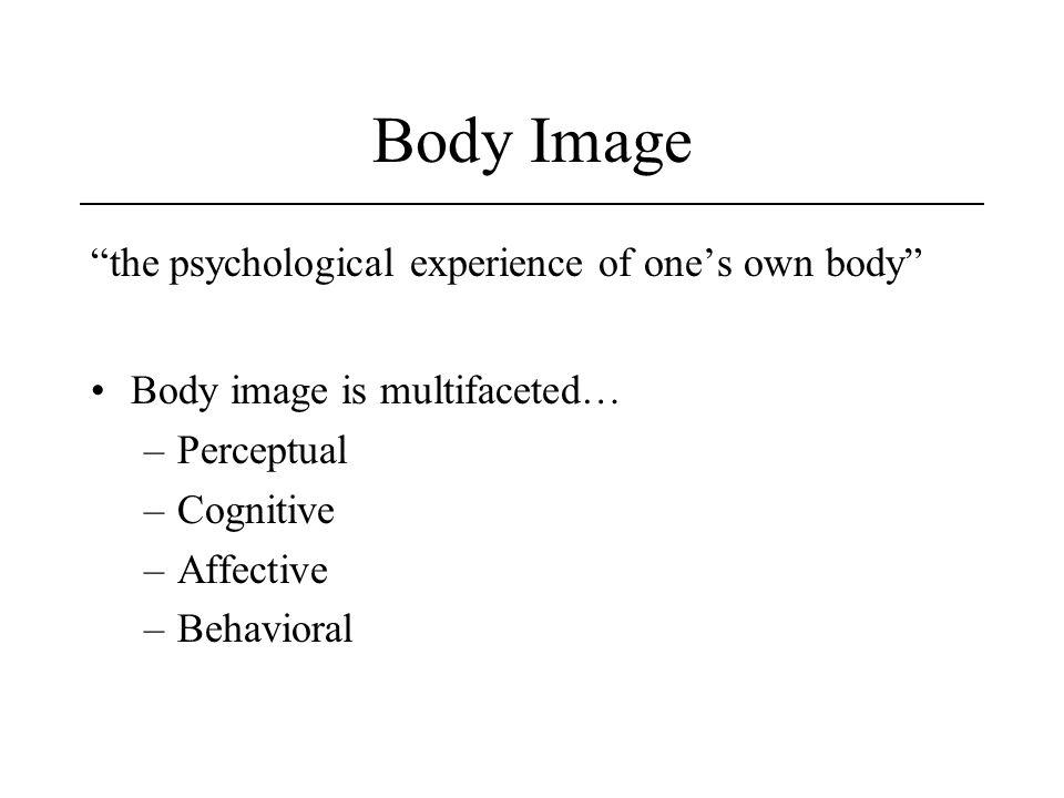Body Image the psychological experience of one's own body