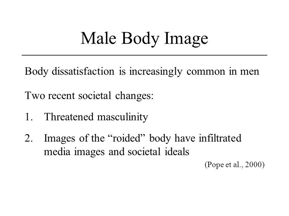 Male Body Image Body dissatisfaction is increasingly common in men