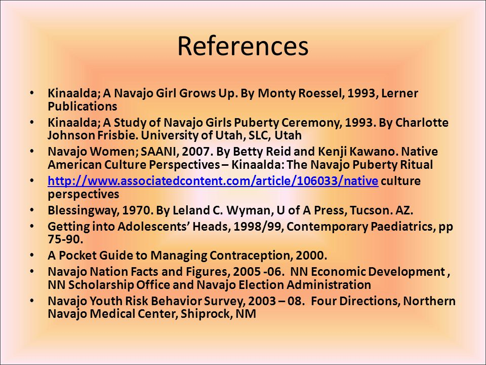 References Kinaalda; A Navajo Girl Grows Up. By Monty Roessel, 1993, Lerner Publications.