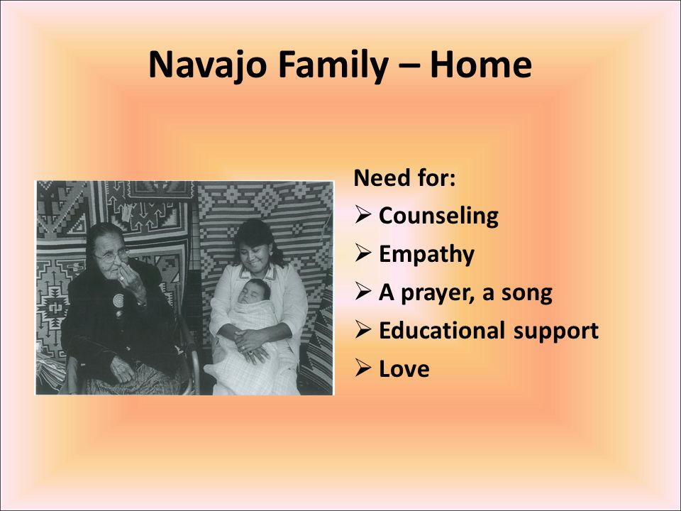 Navajo Family – Home Need for: Counseling Empathy A prayer, a song