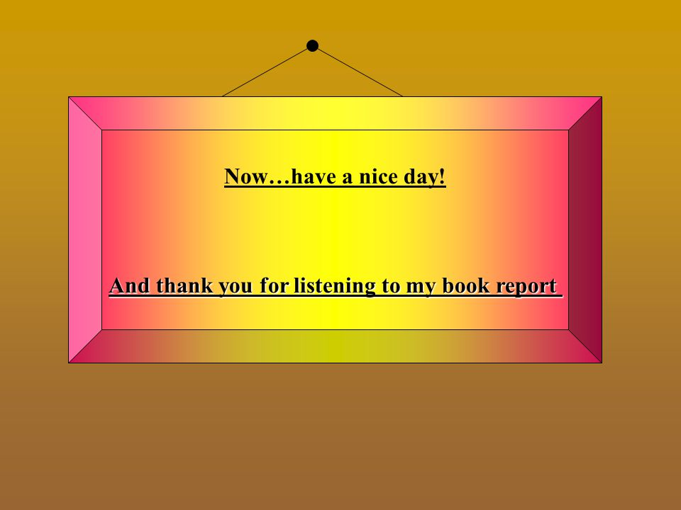 And thank you for listening to my book report
