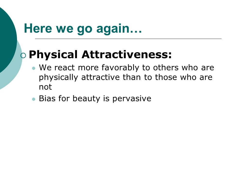 Here we go again… Physical Attractiveness: