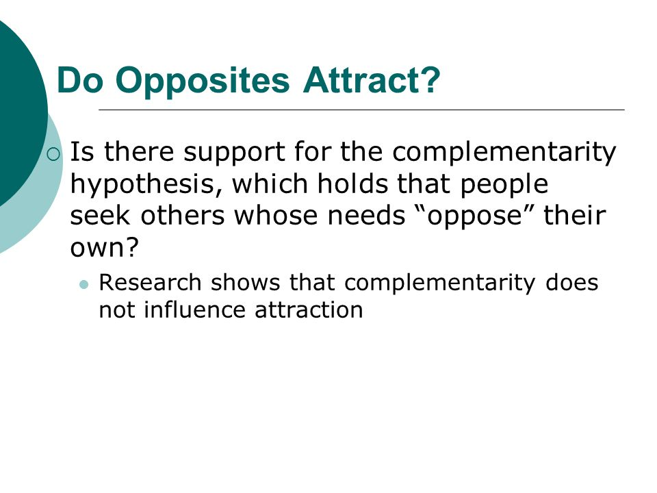 Do Opposites Attract Is there support for the complementarity hypothesis, which holds that people seek others whose needs oppose their own