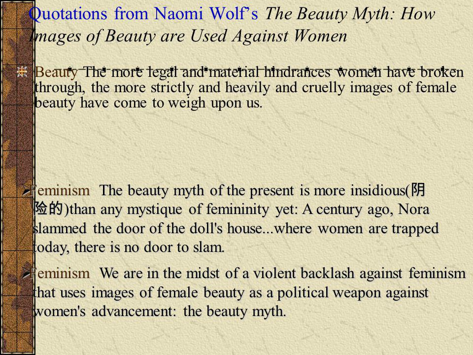 Quotations from Naomi Wolf's The Beauty Myth: How Images of Beauty are Used Against Women