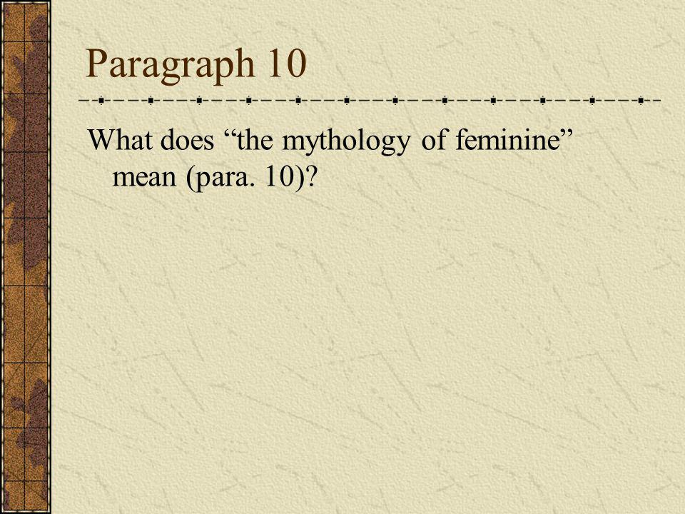 Paragraph 10 What does the mythology of feminine mean (para. 10)
