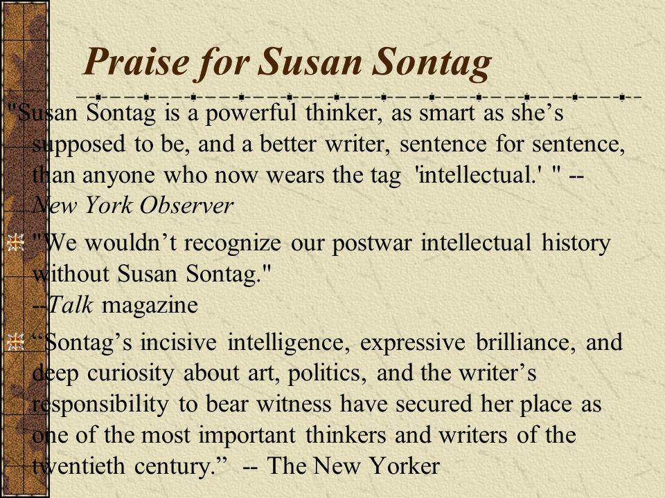 Praise for Susan Sontag