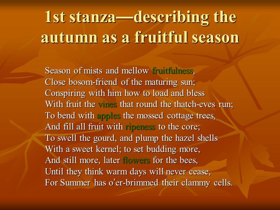 1st stanza—describing the autumn as a fruitful season