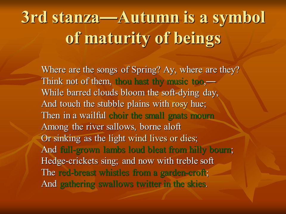 3rd stanza—Autumn is a symbol of maturity of beings