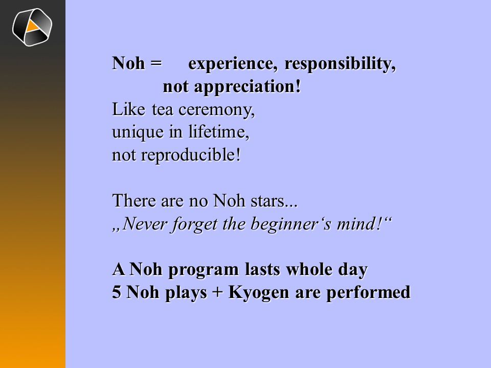 Noh = experience, responsibility, not appreciation!
