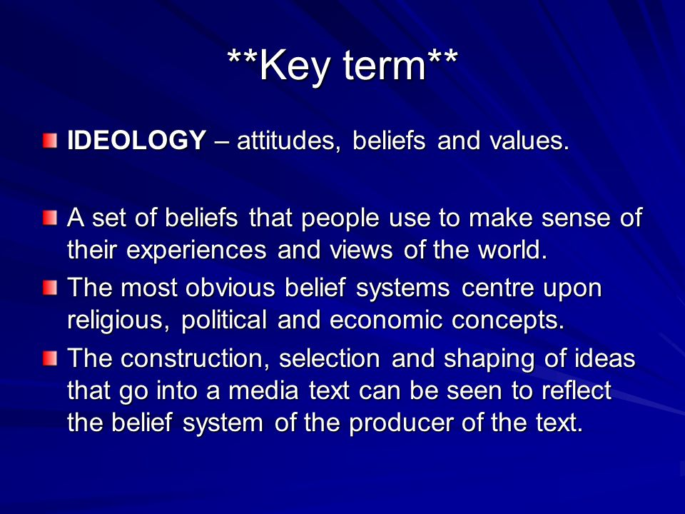 **Key term** IDEOLOGY – attitudes, beliefs and values.
