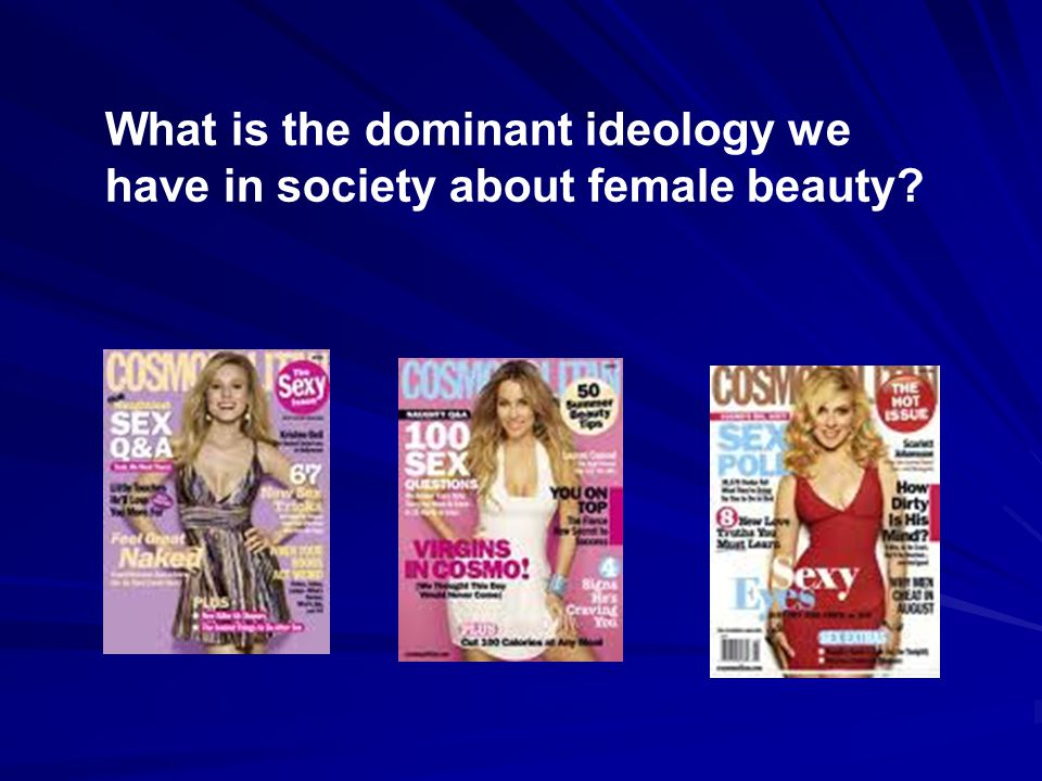What is the dominant ideology we have in society about female beauty
