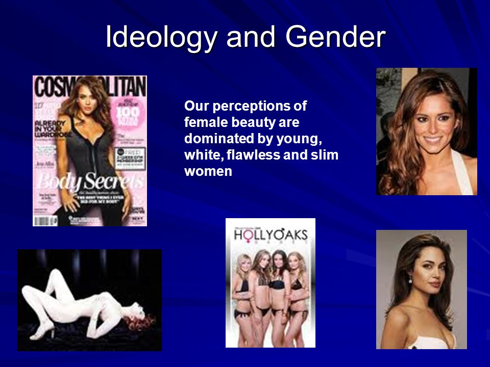 Ideology and Gender Our perceptions of female beauty are dominated by young, white, flawless and slim women.