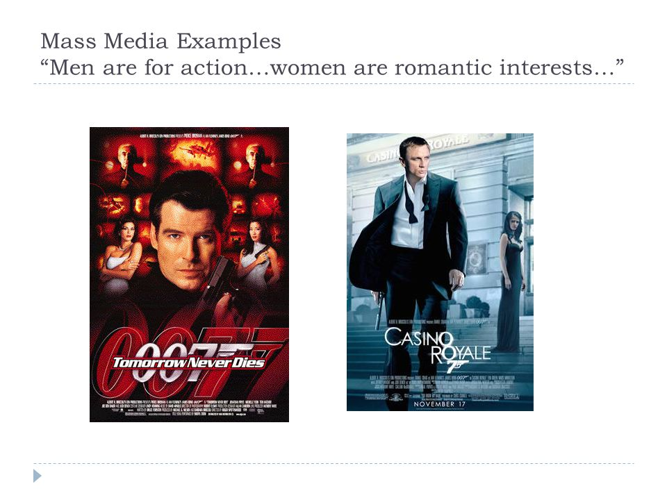 Mass Media Examples Men are for action…women are romantic interests…