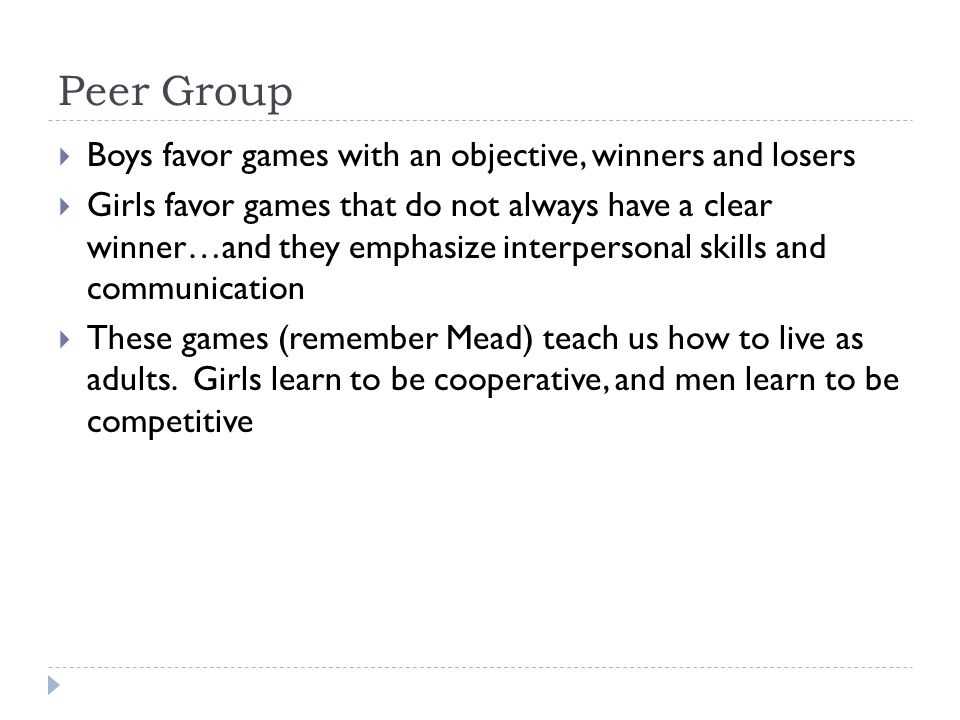 Peer Group Boys favor games with an objective, winners and losers