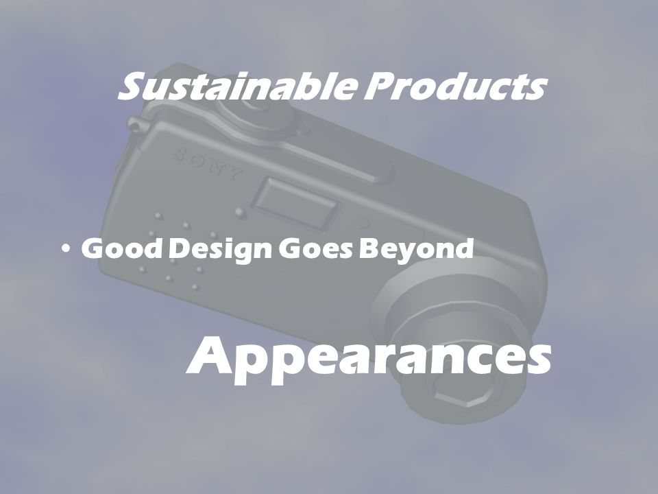 Sustainable Products Good Design Goes Beyond Appearances