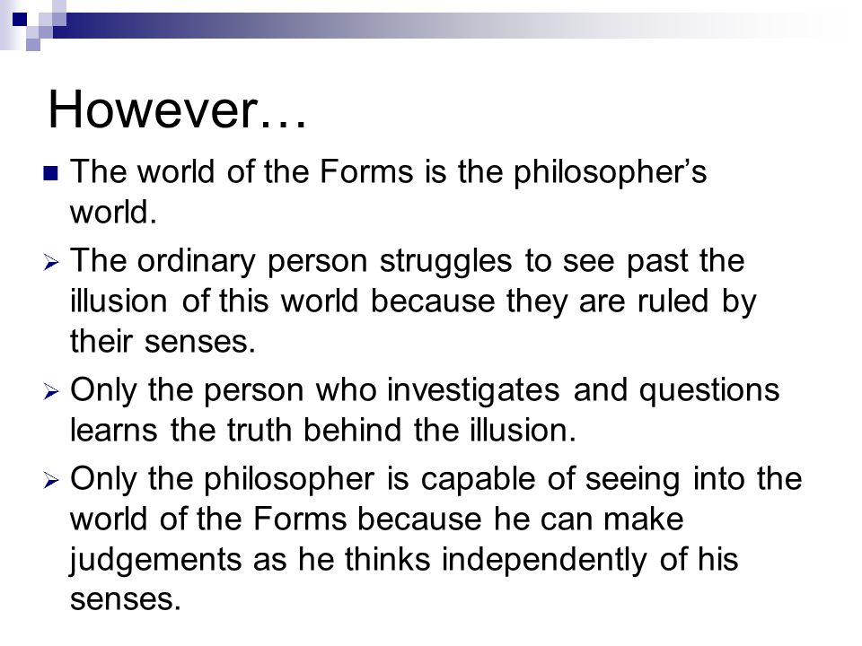 However… The world of the Forms is the philosopher's world.