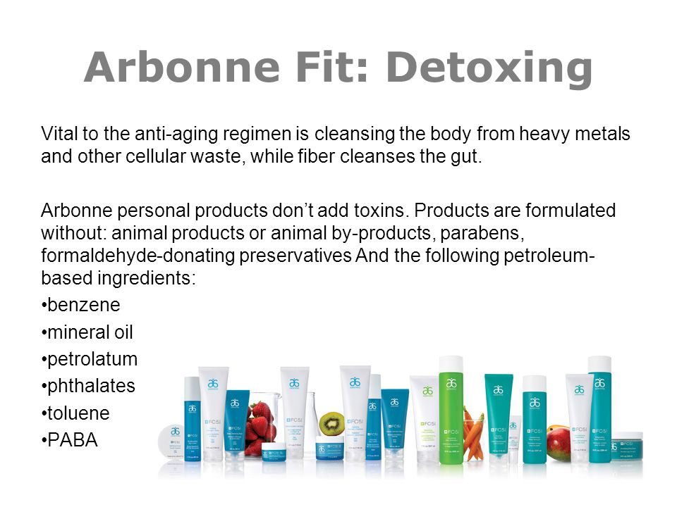 Arbonne Fit: Detoxing Vital to the anti-aging regimen is cleansing the body from heavy metals and other cellular waste, while fiber cleanses the gut.