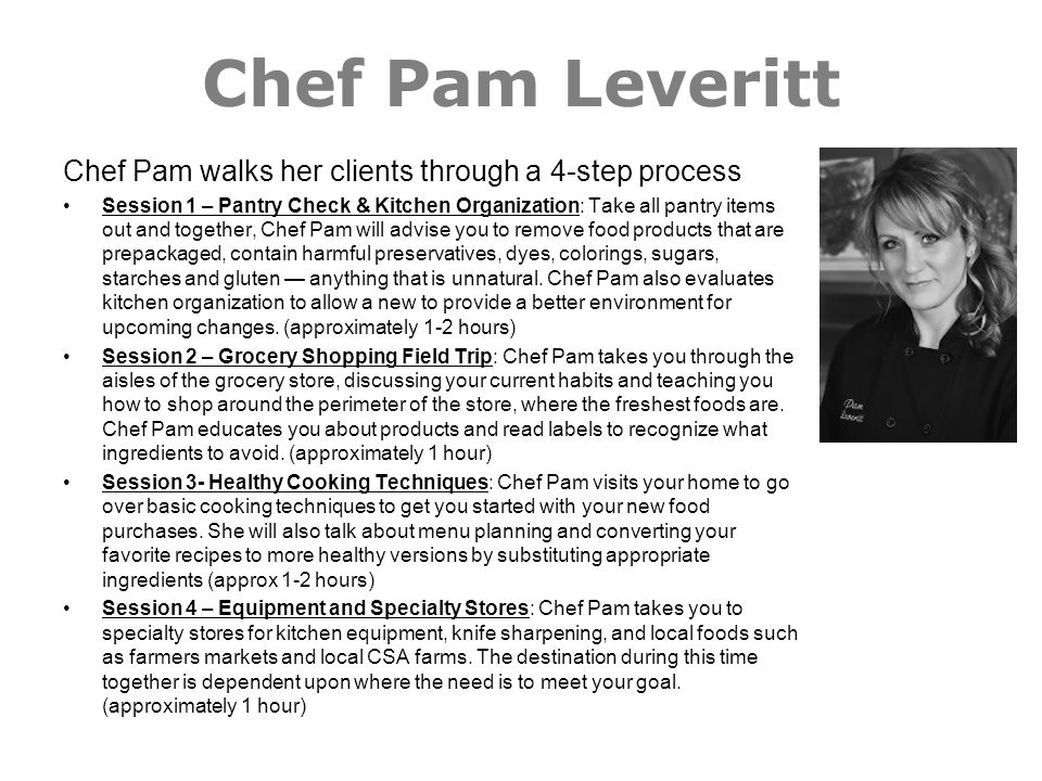 Chef Pam Leveritt Chef Pam walks her clients through a 4-step process