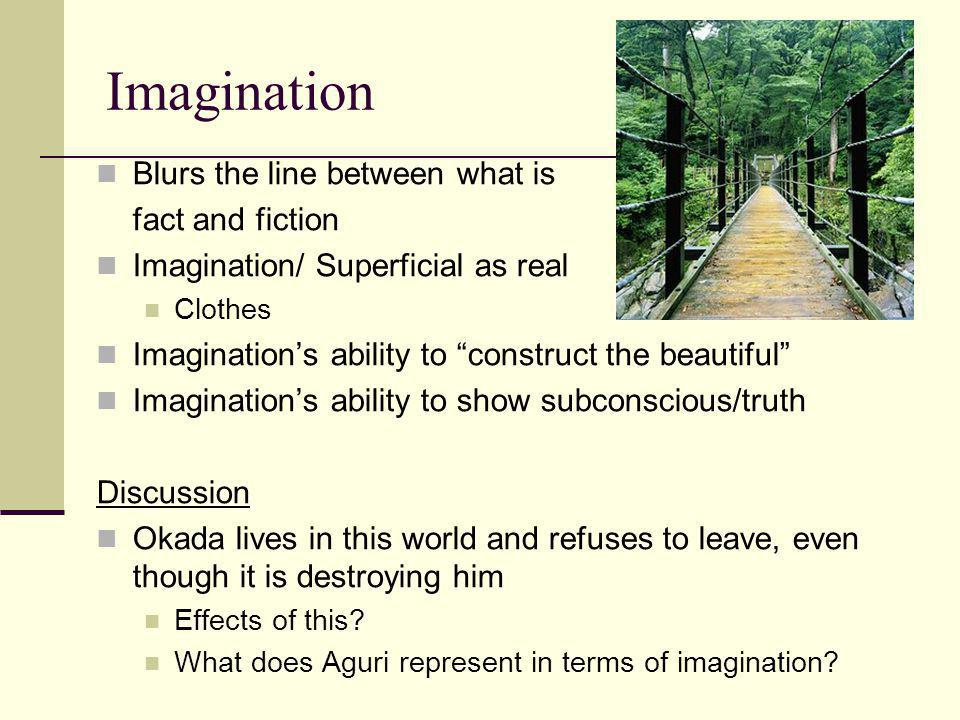 Imagination Blurs the line between what is fact and fiction