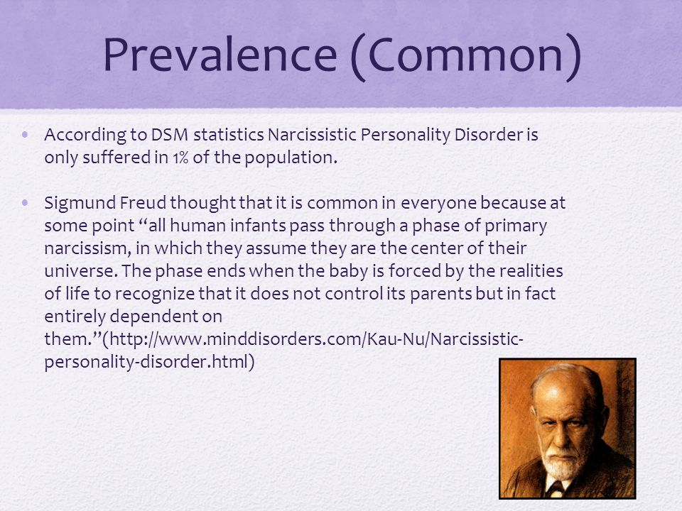 Prevalence (Common) According to DSM statistics Narcissistic Personality Disorder is only suffered in 1% of the population.