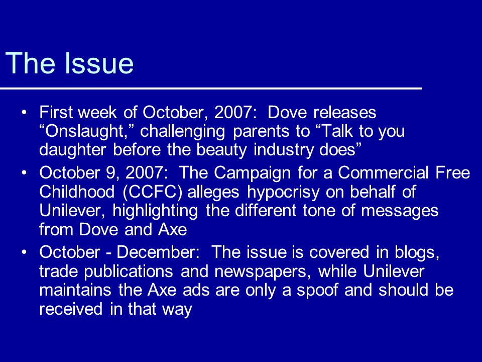 The Issue First week of October, 2007: Dove releases Onslaught, challenging parents to Talk to you daughter before the beauty industry does