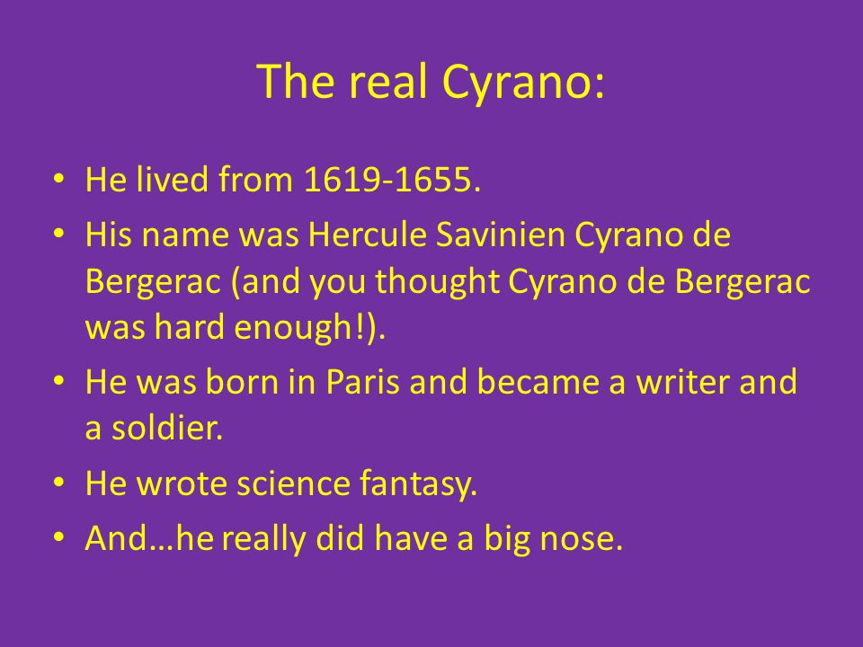 The real Cyrano: He lived from 1619-1655.