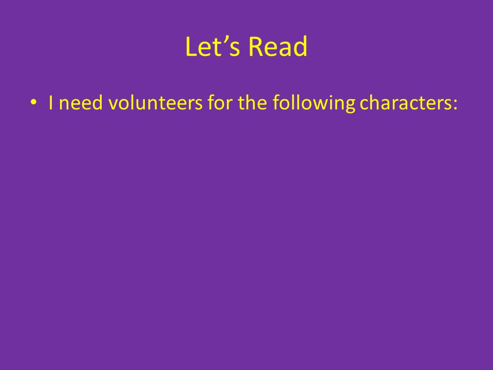 Let's Read I need volunteers for the following characters: