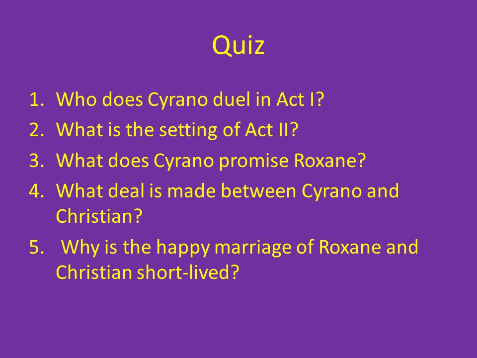 Quiz Who does Cyrano duel in Act I What is the setting of Act II