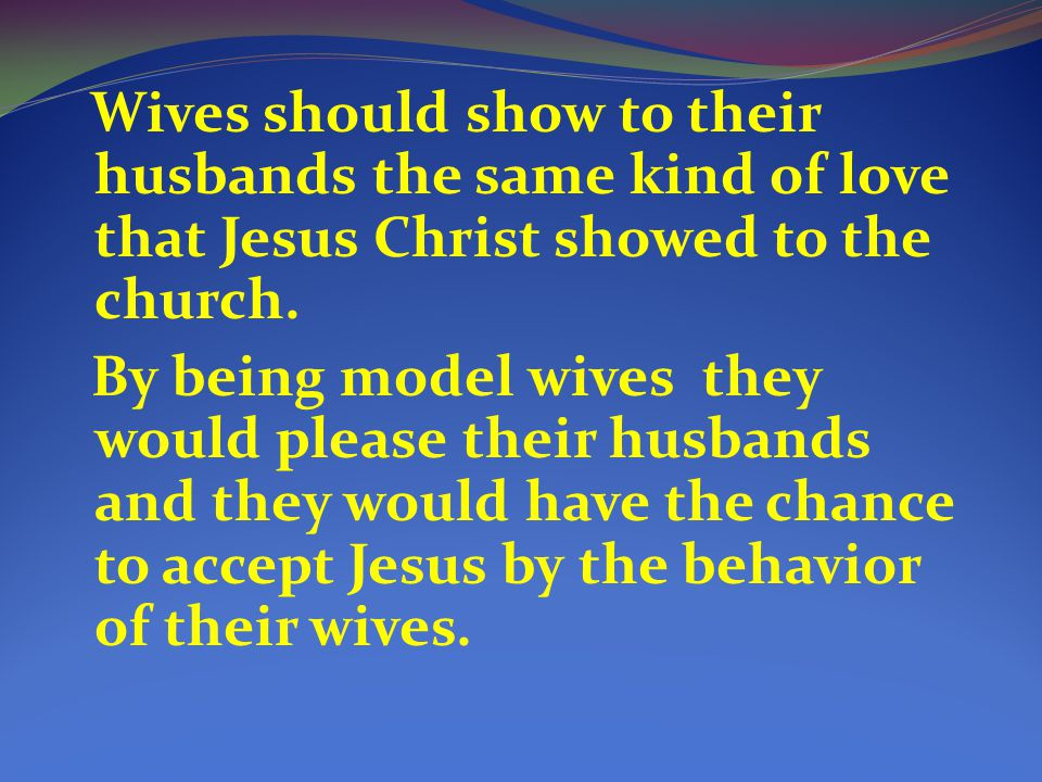 Wives should show to their husbands the same kind of love that Jesus Christ showed to the church.